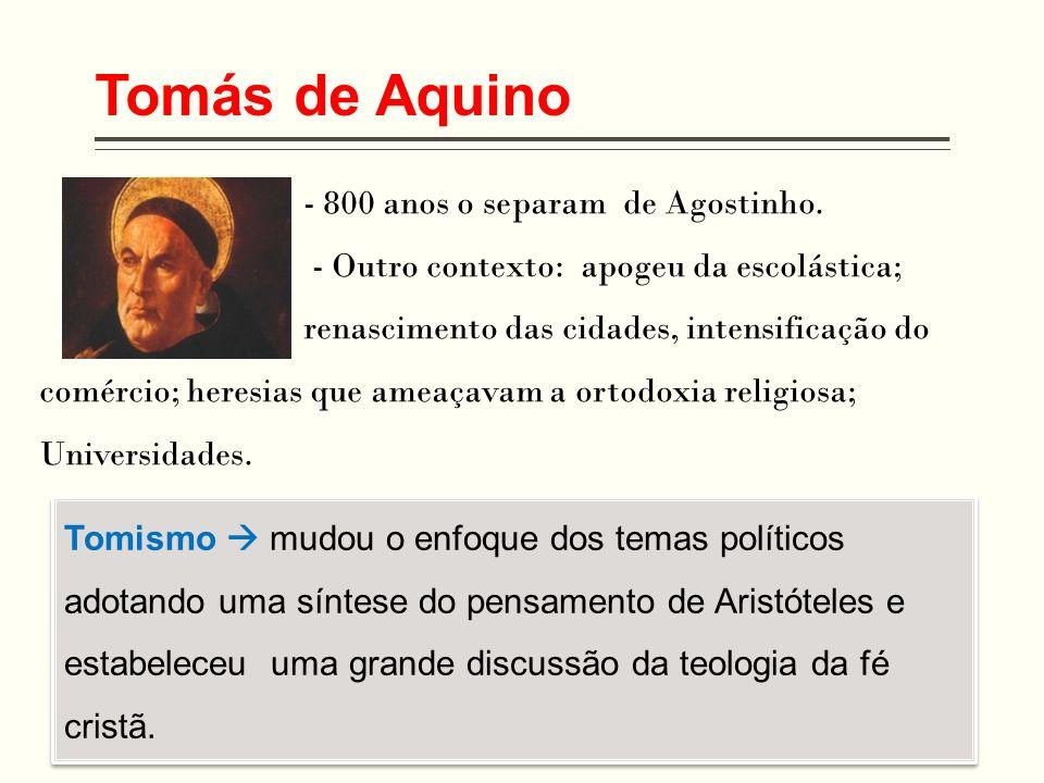 Tomás de Aquino Tomismo mudou o enfoque dos temas políticos adotando uma síntese do pensamento de Aristóteles e estabeleceu uma grande discussão da te