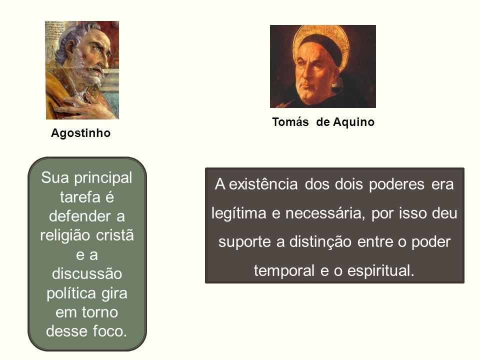 Agostinho Tomás de Aquino A existência dos dois poderes era legítima e necessária, por isso deu suporte a distinção entre o poder temporal e o espirit