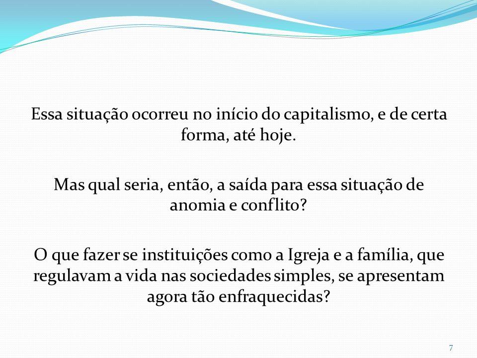 Essa situação ocorreu no início do capitalismo, e de certa forma, até hoje. Mas qual seria, então, a saída para essa situação de anomia e conflito? O