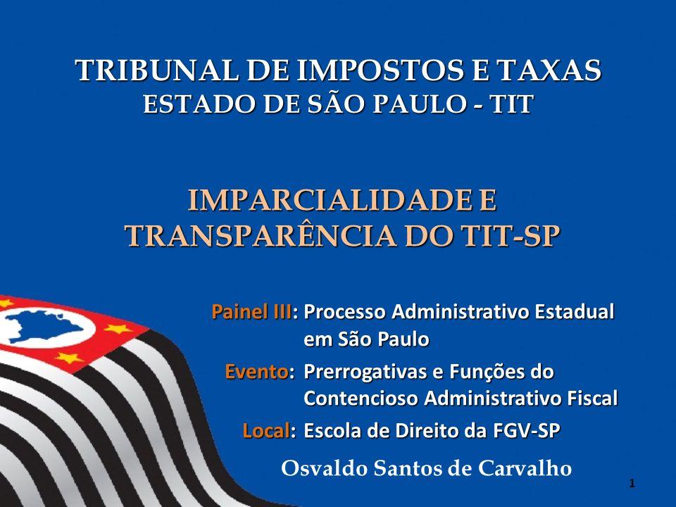 TRIBUNAL DE IMPOSTOS E TAXAS ESTADO DE SÃO PAULO - TIT IMPARCIALIDADE E TRANSPARÊNCIA DO TIT-SP Painel III: Processo Administrativo Estadual em São Pa