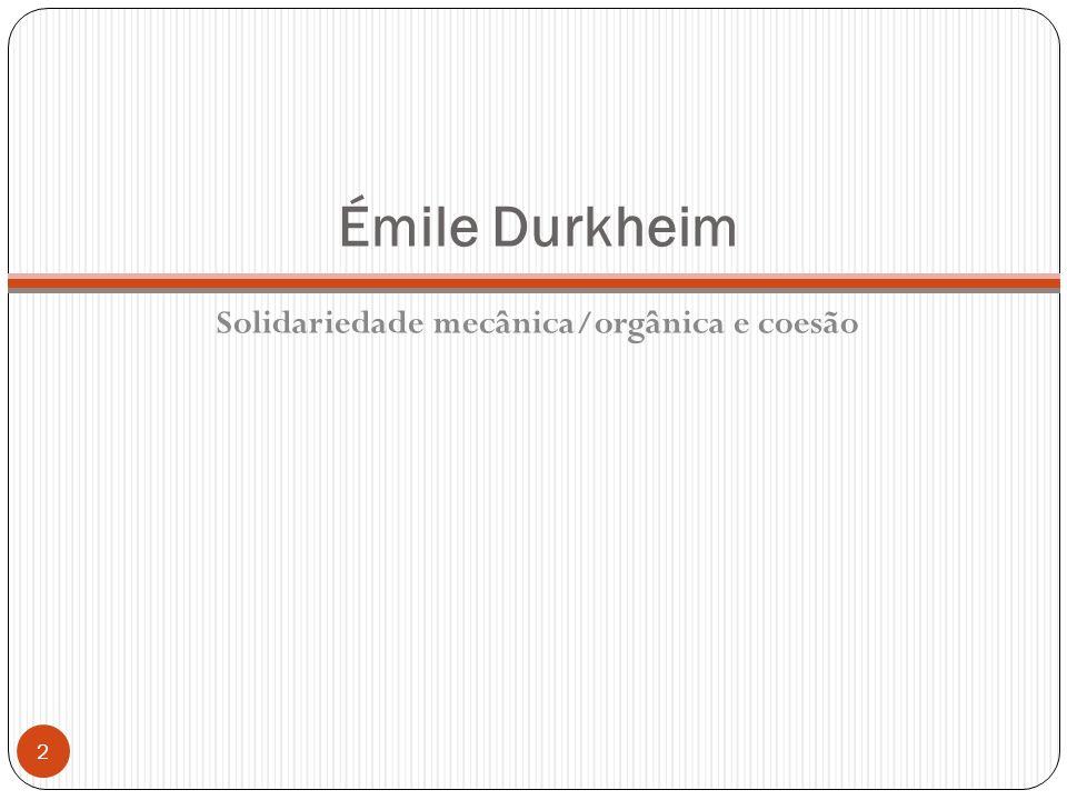 Émile Durkheim Solidariedade mecânica/orgânica e coesão 2