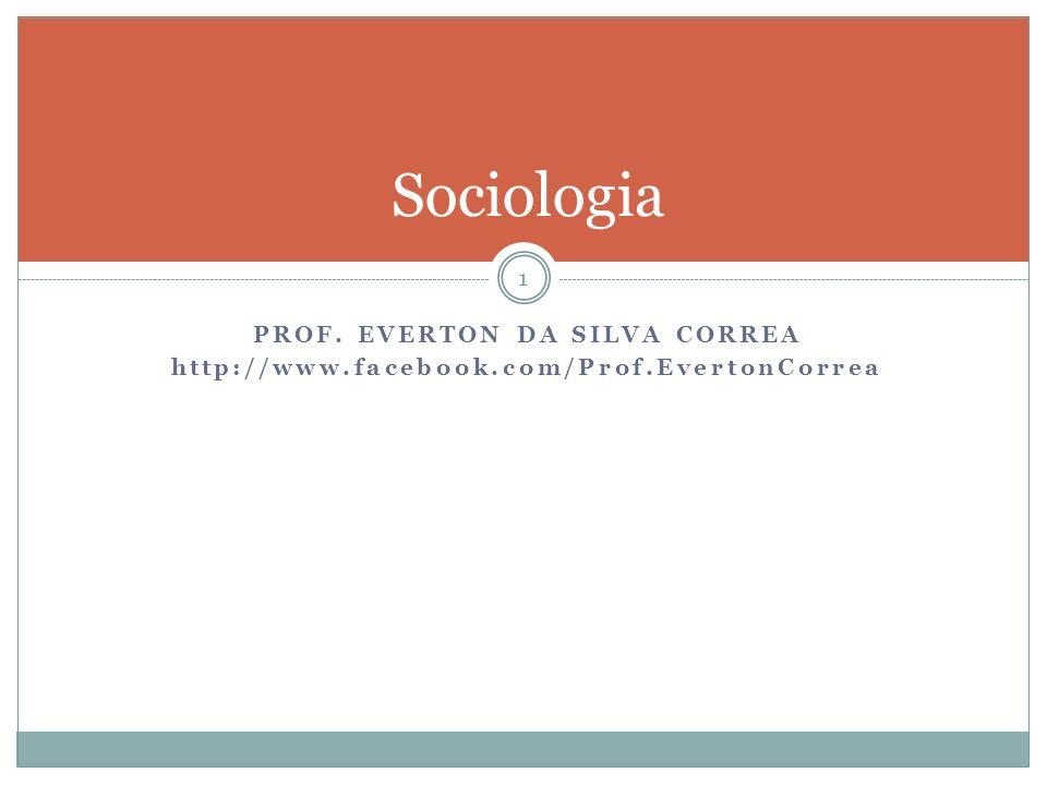 PROF. EVERTON DA SILVA CORREA http://www.facebook.com/Prof.EvertonCorrea Sociologia 1