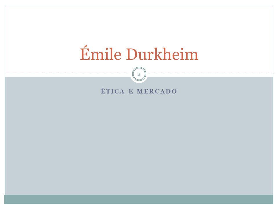 ÉTICA E MERCADO Émile Durkheim 2
