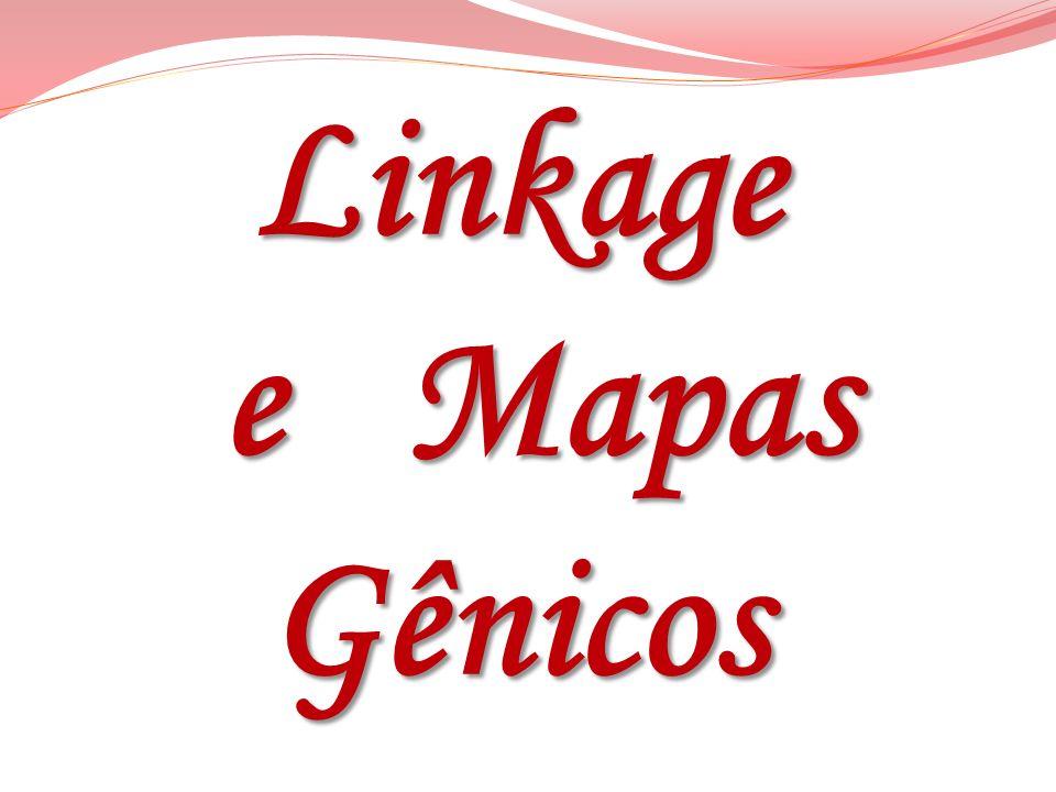Linkage e Mapas Gênicos