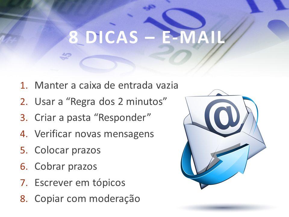 8 DICAS – E-MAIL 1.Manter a caixa de entrada vazia 2.