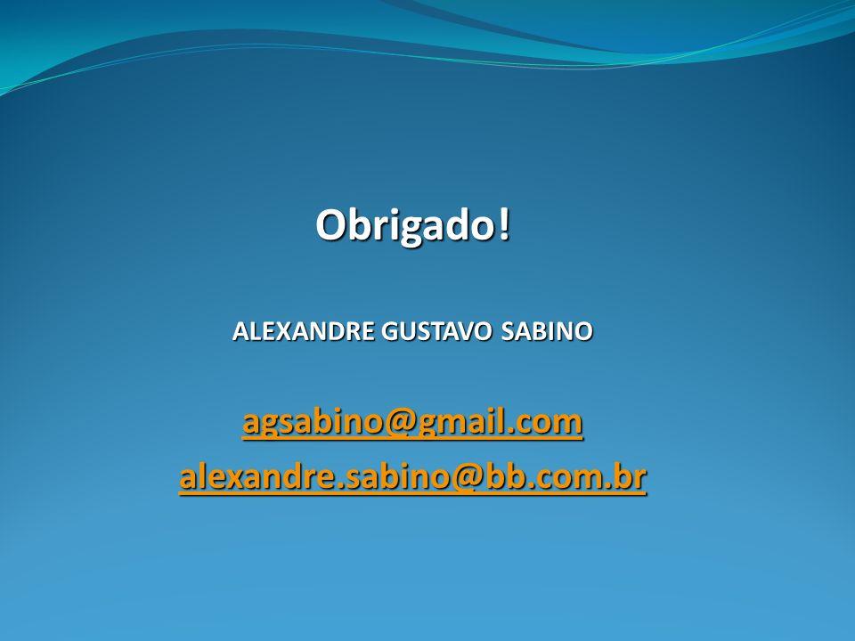 Obrigado! ALEXANDRE GUSTAVO SABINO agsabino@gmail.com alexandre.sabino@bb.com.br