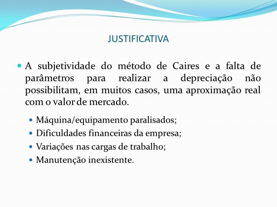 JUSTIFICATIVA A subjetividade do método de Caires e a falta de parâmetros para realizar a depreciação não possibilitam, em muitos casos, uma aproximaç