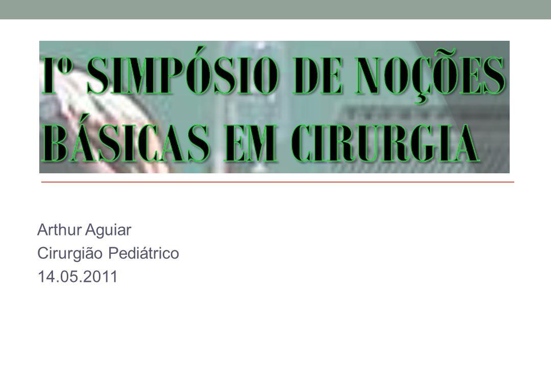 AULA PRÁTICA Arthur Aguiar Cirurgião Pediátrico 14.05.2011