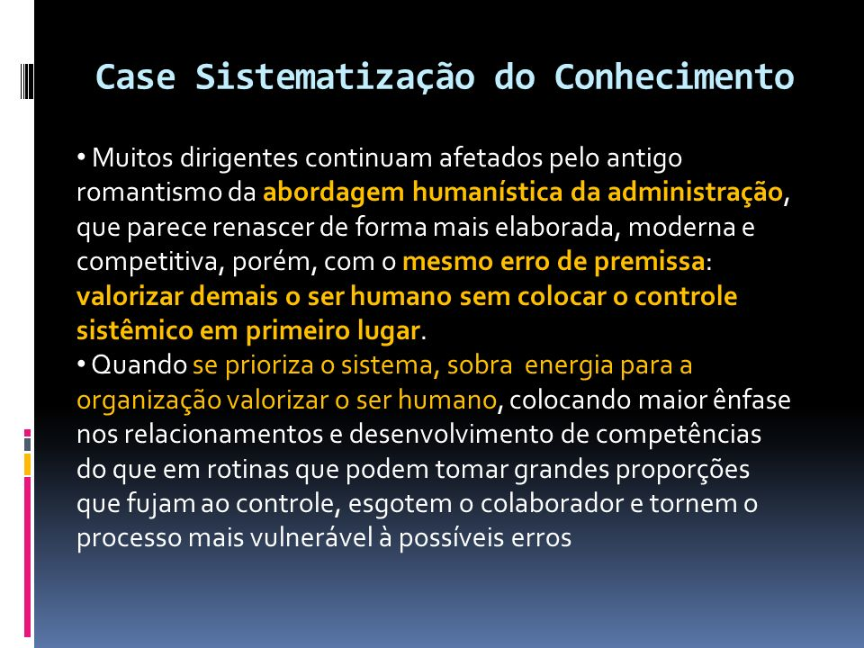 Case Sistematização do Conhecimento Porém, a empresa torna-se vulnerável quanto à personificação das análises de crédito.