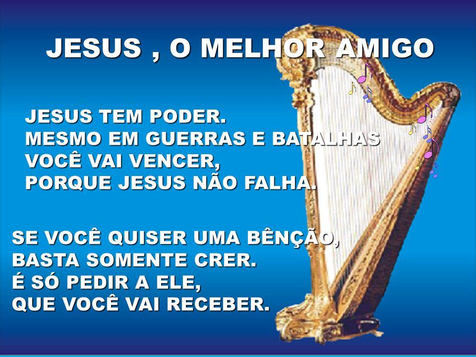 JESUS TEM PODER. MESMO EM GUERRAS E BATALHAS VOCÊ VAI VENCER, PORQUE JESUS NÃO FALHA. JESUS, O MELHOR AMIGO SE VOCÊ QUISER UMA BÊNÇÃO, BASTA SOMENTE C