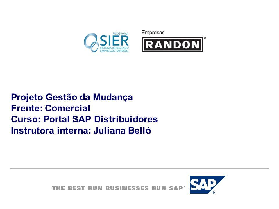 Projeto Gestão da Mudança Frente: Comercial Curso: Portal SAP Distribuidores Instrutora interna: Juliana Belló