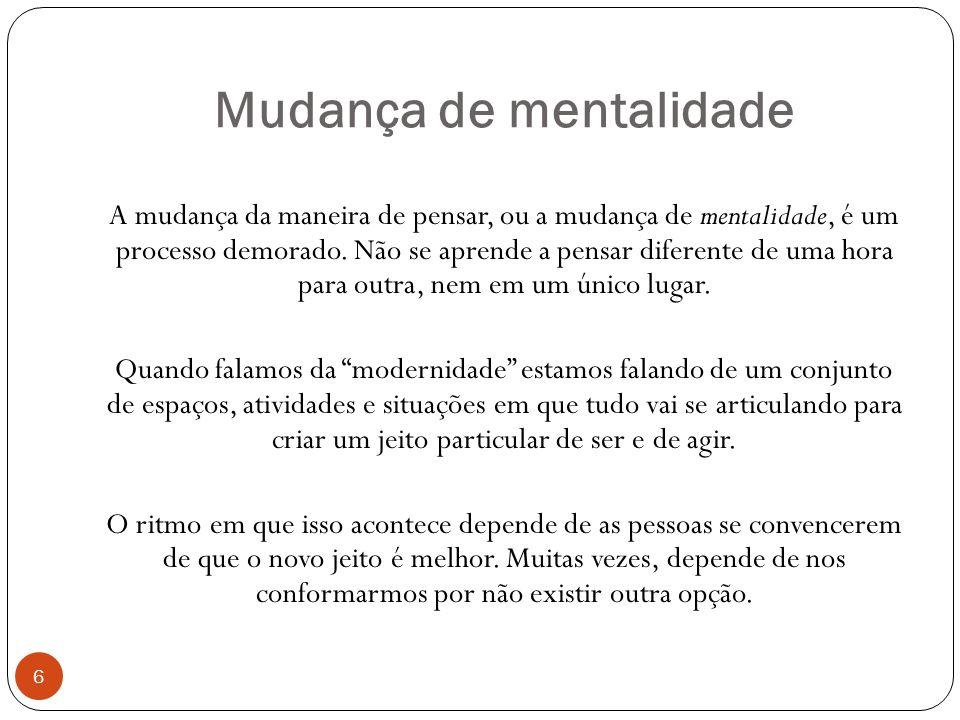 Mudança de mentalidade A mudança da maneira de pensar, ou a mudança de mentalidade, é um processo demorado.