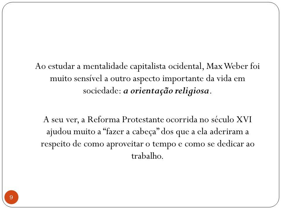 O protestantismo 10 Segundo Weber, o protestantismo teria assim facilitado o desenvolvimento de uma atitude adequada ao espírito do capitalismo.