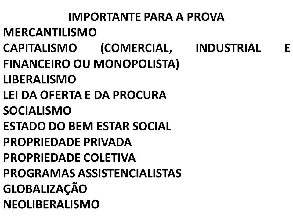 IMPORTANTE PARA A PROVA MERCANTILISMO CAPITALISMO (COMERCIAL, INDUSTRIAL E FINANCEIRO OU MONOPOLISTA) LIBERALISMO LEI DA OFERTA E DA PROCURA SOCIALISM
