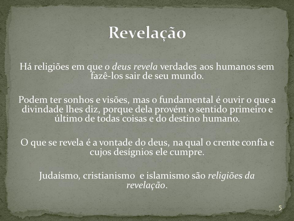 Há religiões em que o deus revela verdades aos humanos sem fazê-los sair de seu mundo. Podem ter sonhos e visões, mas o fundamental é ouvir o que a di