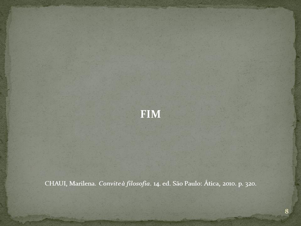 FIM CHAUI, Marilena. Convite à filosofia. 14. ed. São Paulo: Ática, 2010. p. 320. 8