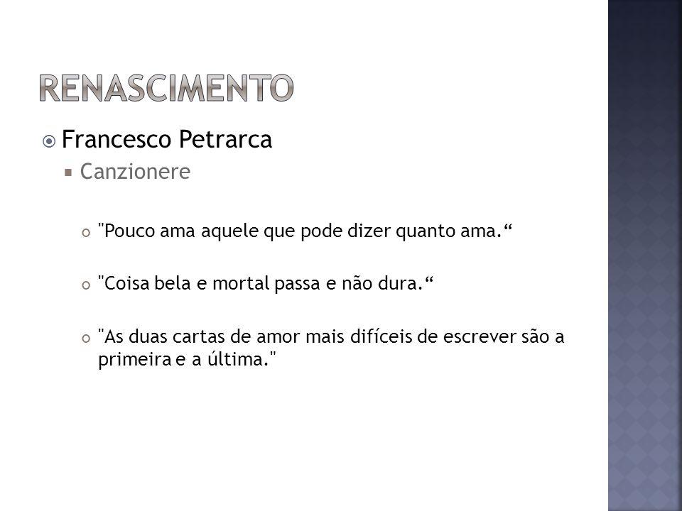 Francesco Petrarca Canzionere Pouco ama aquele que pode dizer quanto ama.