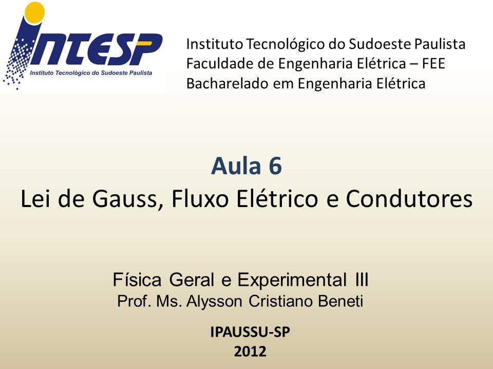 Física Geral e Experimental III Prof. Ms. Alysson Cristiano Beneti Instituto Tecnológico do Sudoeste Paulista Faculdade de Engenharia Elétrica – FEE B