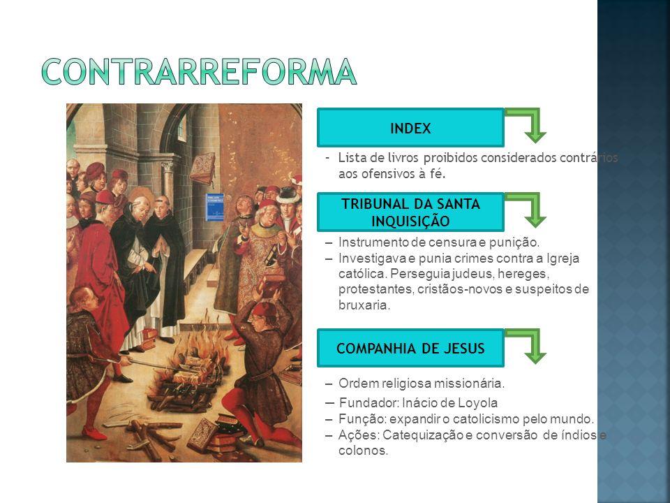 COMPANHIA DE JESUS –Ordem religiosa missionária. – Fundador: Inácio de Loyola –Função: expandir o catolicismo pelo mundo. –Ações: Catequização e conve