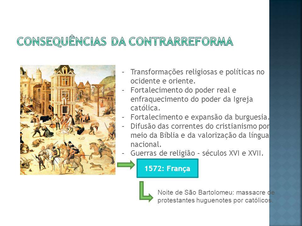 –Transformações religiosas e políticas no ocidente e oriente. –Fortalecimento do poder real e enfraquecimento do poder da Igreja católica. –Fortalecim