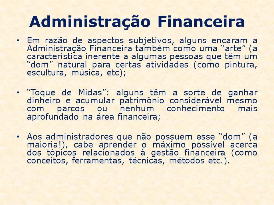 Administração Financeira Em razão de aspectos subjetivos, alguns encaram a Administração Financeira também como uma arte (a característica inerente a