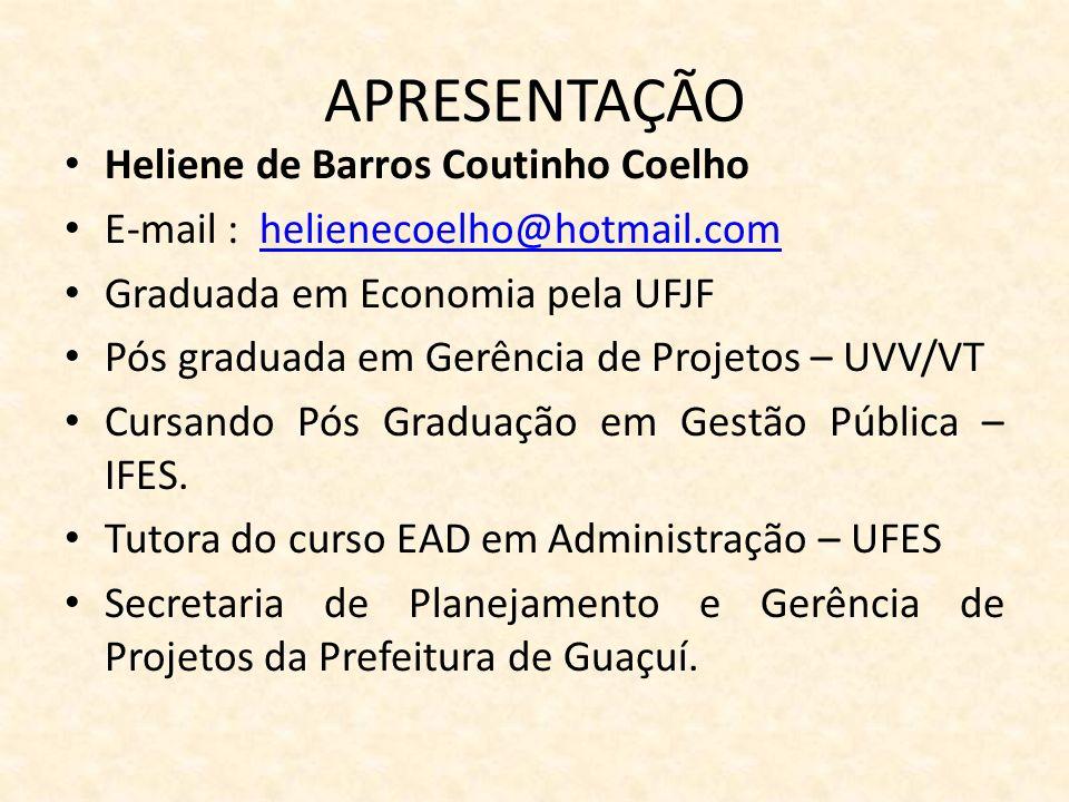 APRESENTAÇÃO Heliene de Barros Coutinho Coelho E-mail : helienecoelho@hotmail.comhelienecoelho@hotmail.com Graduada em Economia pela UFJF Pós graduada