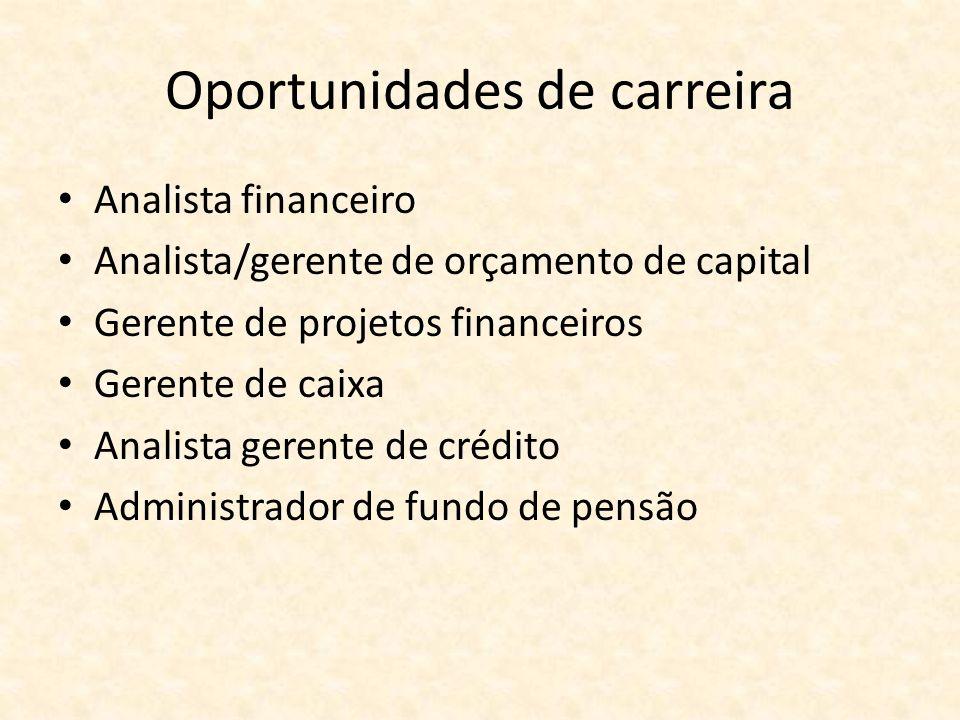 Oportunidades de carreira Analista financeiro Analista/gerente de orçamento de capital Gerente de projetos financeiros Gerente de caixa Analista geren