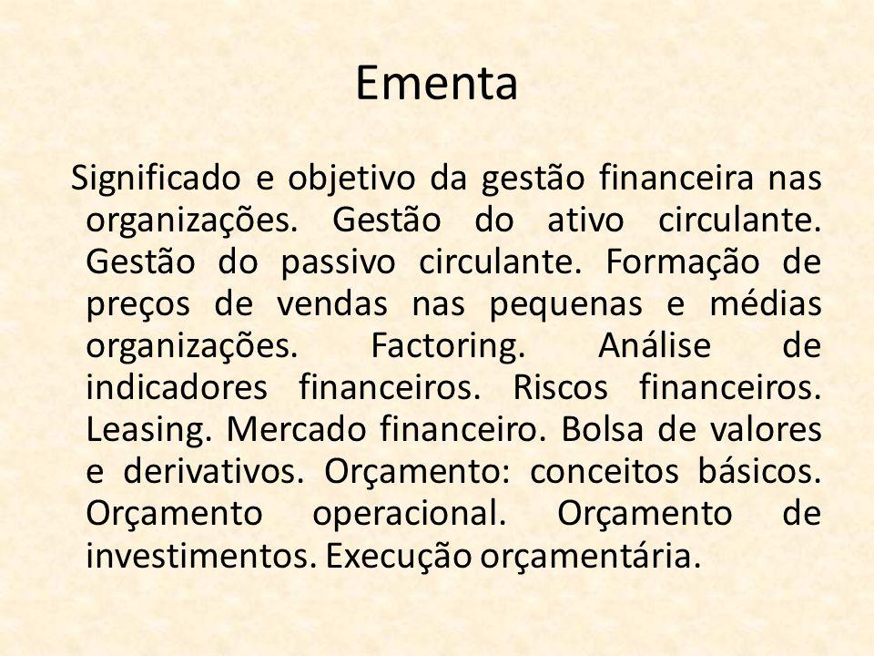 Ementa Significado e objetivo da gestão financeira nas organizações. Gestão do ativo circulante. Gestão do passivo circulante. Formação de preços de v