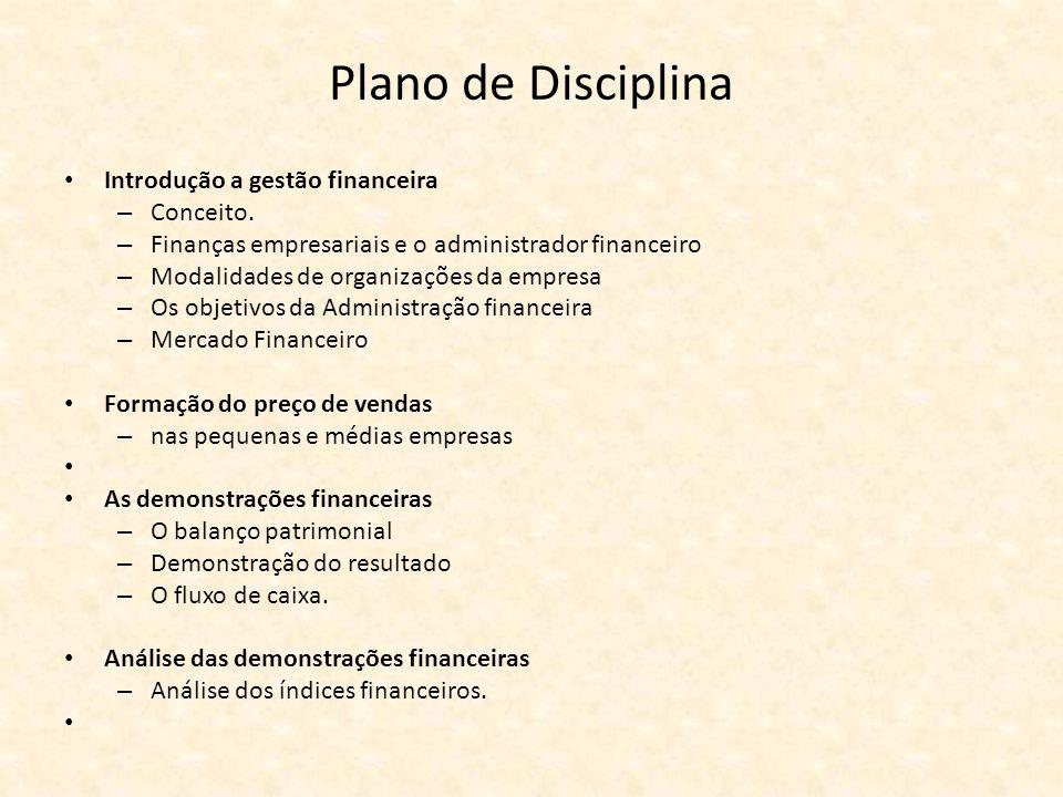 Plano de Disciplina Introdução a gestão financeira – Conceito. – Finanças empresariais e o administrador financeiro – Modalidades de organizações da e