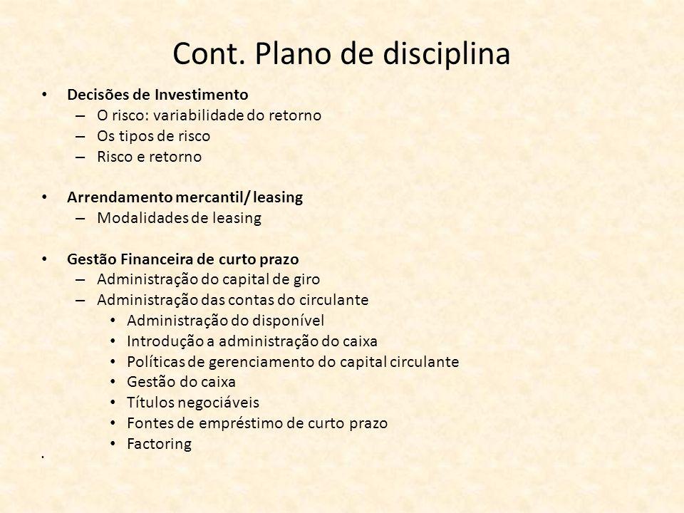 Cont. Plano de disciplina Decisões de Investimento – O risco: variabilidade do retorno – Os tipos de risco – Risco e retorno Arrendamento mercantil/ l