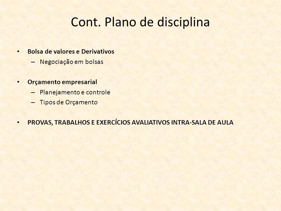 Cont. Plano de disciplina Bolsa de valores e Derivativos – Negociação em bolsas Orçamento empresarial – Planejamento e controle – Tipos de Orçamento P