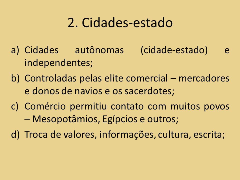 2. Cidades-estado a)Cidades autônomas (cidade-estado) e independentes; b)Controladas pelas elite comercial – mercadores e donos de navios e os sacerdo