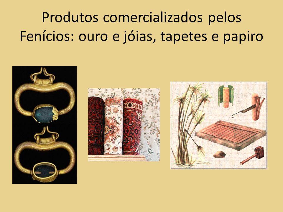 Produtos comercializados pelos Fenícios: ouro e jóias, tapetes e papiro