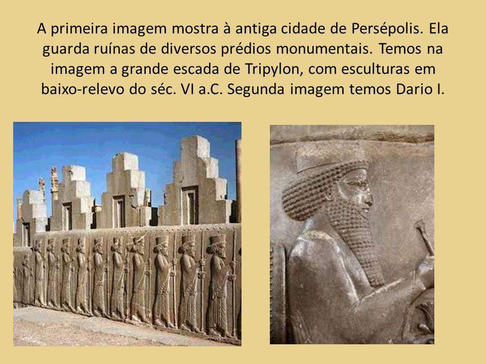 A primeira imagem mostra à antiga cidade de Persépolis. Ela guarda ruínas de diversos prédios monumentais. Temos na imagem a grande escada de Tripylon