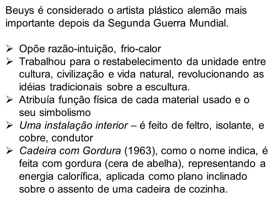 Beuys é considerado o artista plástico alemão mais importante depois da Segunda Guerra Mundial. Opõe razão-intuição, frio-calor Trabalhou para o resta