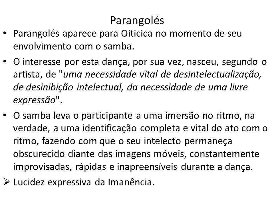 Parangolés Parangolés aparece para Oiticica no momento de seu envolvimento com o samba. O interesse por esta dança, por sua vez, nasceu, segundo o art
