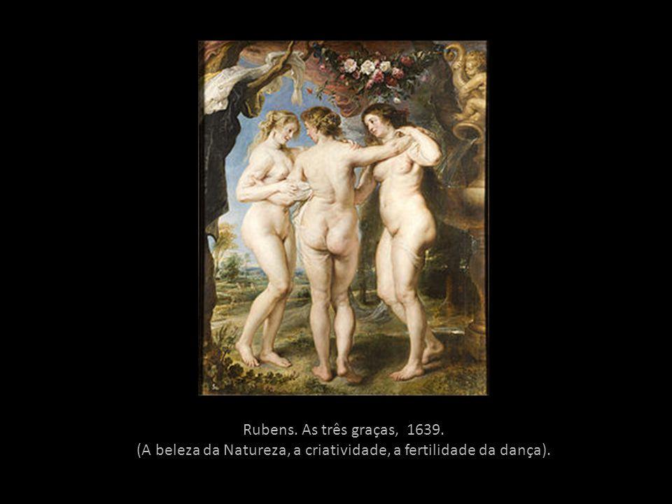 Rubens. As três graças, 1639. (A beleza da Natureza, a criatividade, a fertilidade da dança).