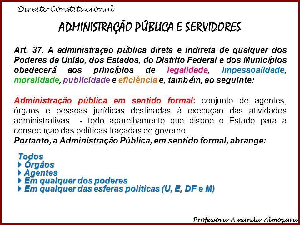 Direito Constitucional Professora Amanda Almozara 1 ADMINISTRAÇÃO PÚBLICA E SERVIDORES Art. 37. A administra ç ão p ú blica direta e indireta de qualq