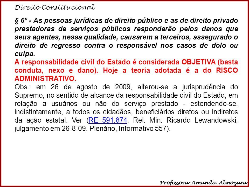Direito Constitucional Professora Amanda Almozara 10 § 6º - As pessoas jurídicas de direito público e as de direito privado prestadoras de serviços pú