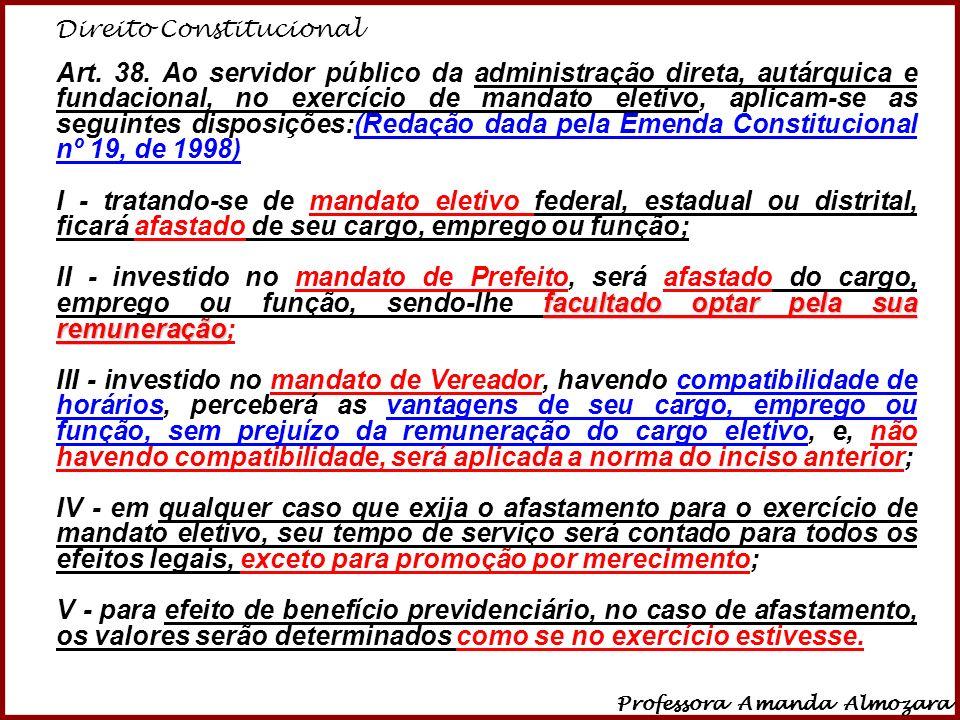 Direito Constitucional Professora Amanda Almozara 13 Art. 38. Ao servidor público da administração direta, autárquica e fundacional, no exercício de m
