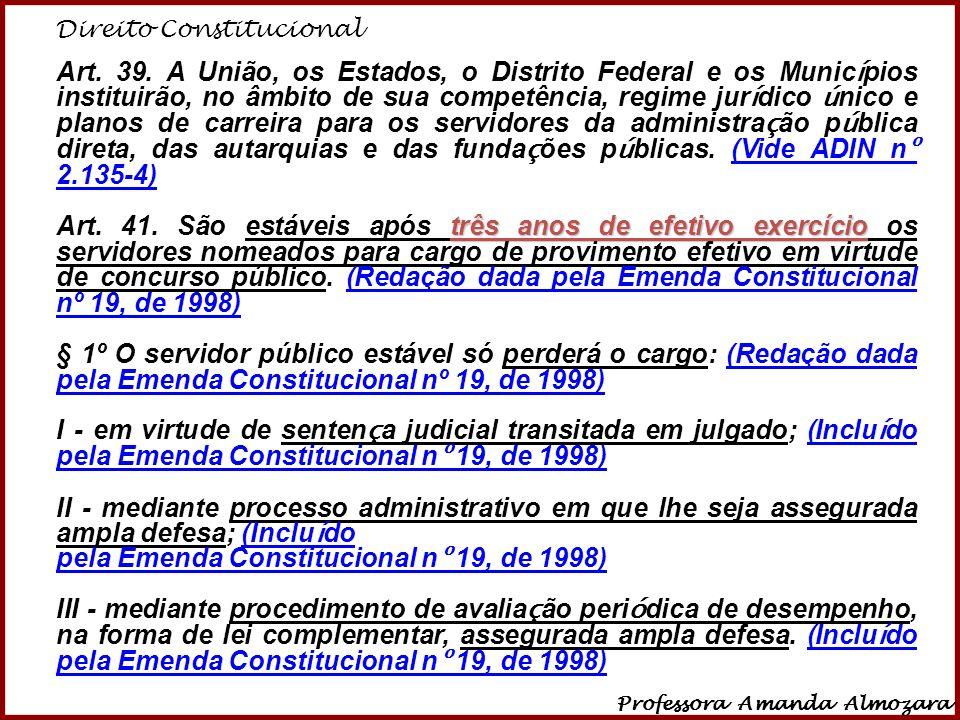 Direito Constitucional Professora Amanda Almozara 14 Art. 39. A União, os Estados, o Distrito Federal e os Munic í pios instituirão, no âmbito de sua