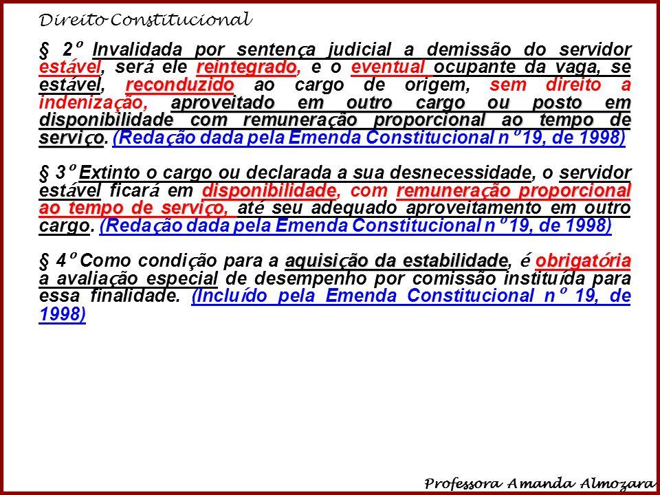 Direito Constitucional Professora Amanda Almozara 15 reintegrado reconduzido aproveitado em outro cargo ou posto em disponibilidade com remunera ç ão