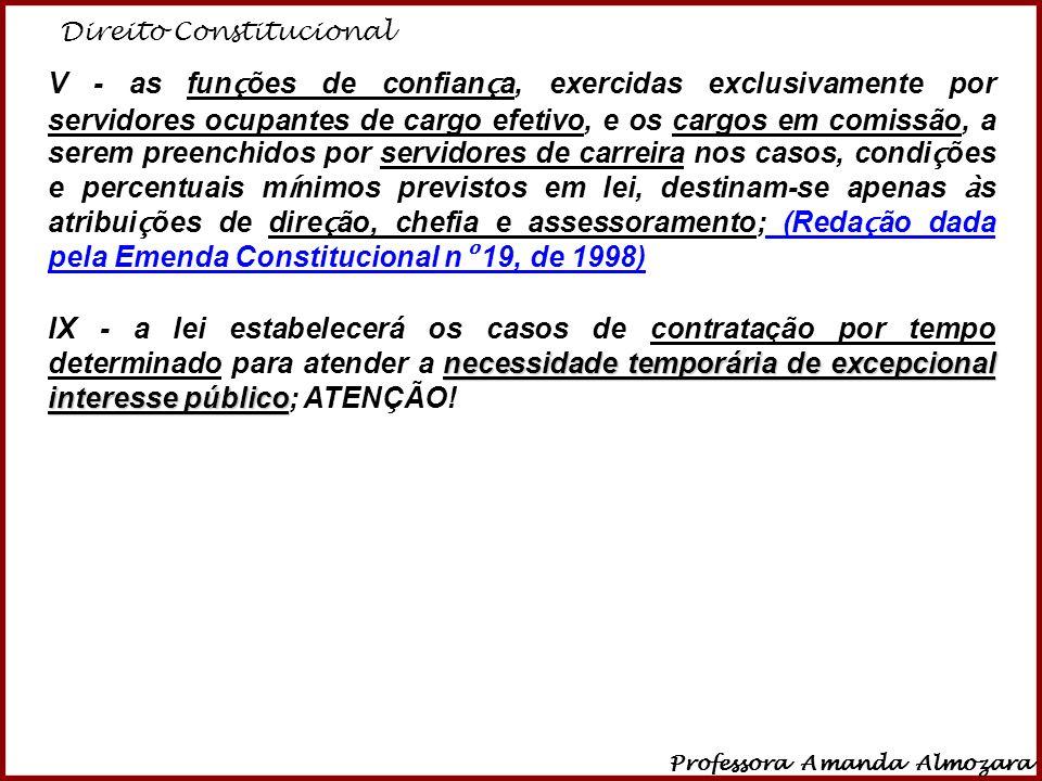 Direito Constitucional Professora Amanda Almozara 3 V - as fun ç ões de confian ç a, exercidas exclusivamente por servidores ocupantes de cargo efetiv