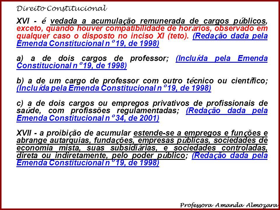 Direito Constitucional Professora Amanda Almozara 5 XVI - é vedada a acumula ç ão remunerada de cargos p ú blicos, exceto, quando houver compatibilida