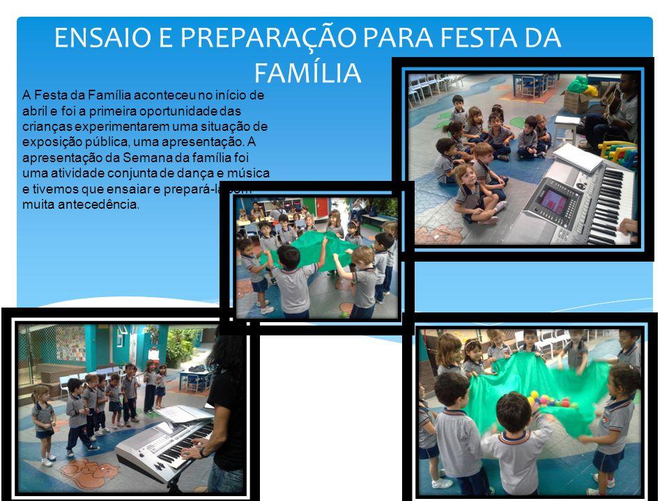 ENSAIO E PREPARAÇÃO PARA FESTA DA FAMÍLIA A Festa da Família aconteceu no início de abril e foi a primeira oportunidade das crianças experimentarem um