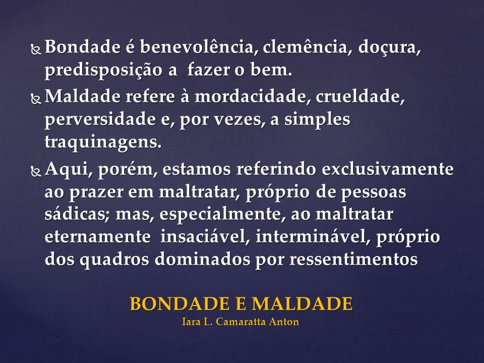 Bondade é benevolência, clemência, doçura, predisposição a fazer o bem. Bondade é benevolência, clemência, doçura, predisposição a fazer o bem. Maldad