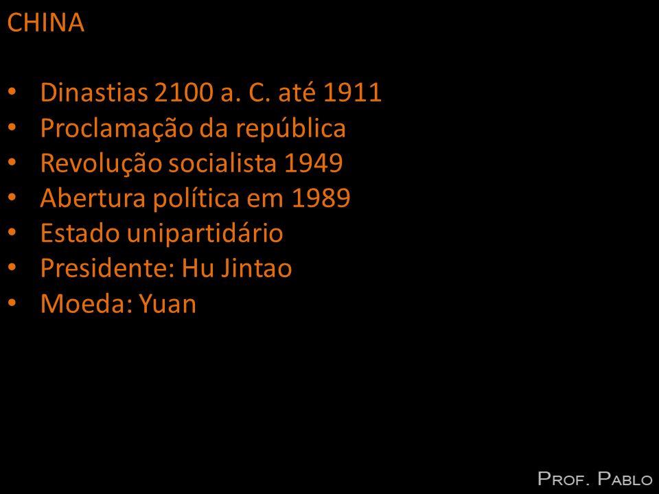 CHINA Dinastias 2100 a. C. até 1911 Proclamação da república Revolução socialista 1949 Abertura política em 1989 Estado unipartidário Presidente: Hu J