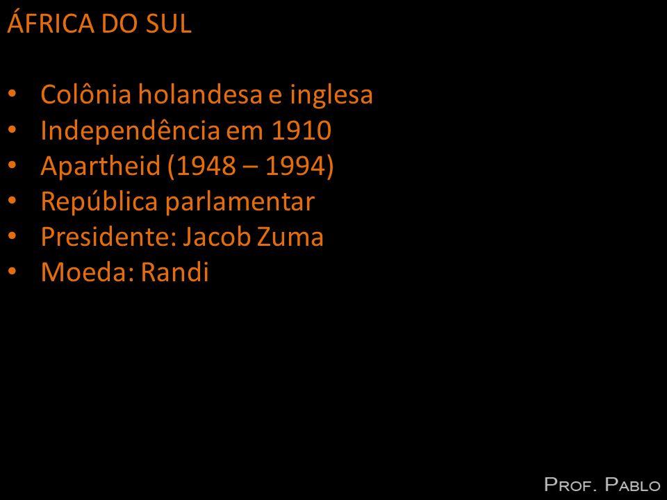 ÁFRICA DO SUL Colônia holandesa e inglesa Independência em 1910 Apartheid (1948 – 1994) República parlamentar Presidente: Jacob Zuma Moeda: Randi