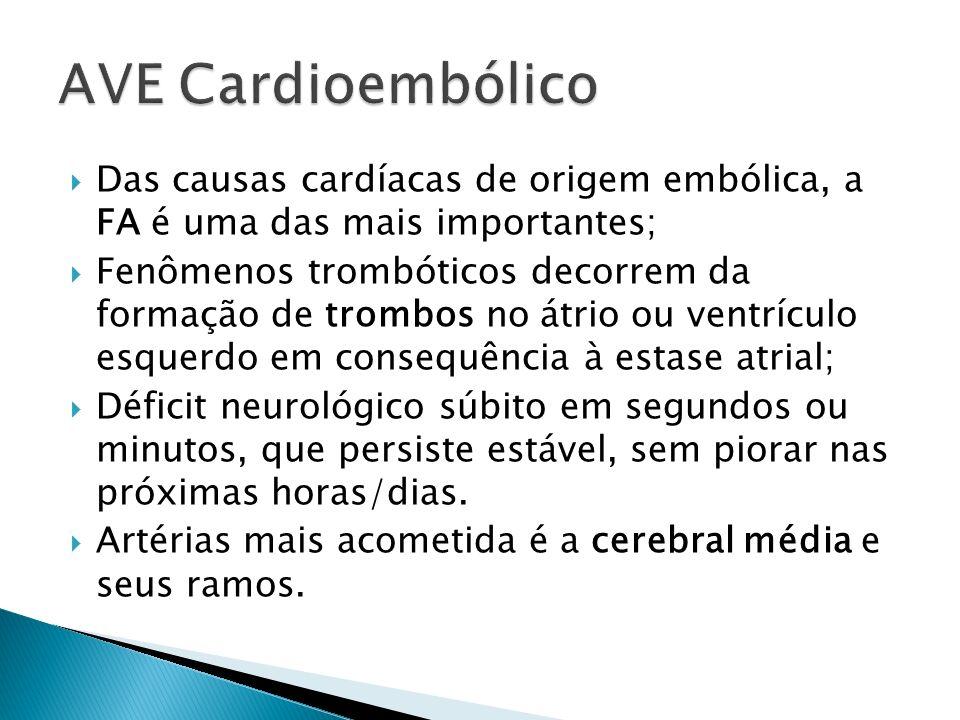 Das causas cardíacas de origem embólica, a FA é uma das mais importantes; Fenômenos trombóticos decorrem da formação de trombos no átrio ou ventrículo esquerdo em consequência à estase atrial; Déficit neurológico súbito em segundos ou minutos, que persiste estável, sem piorar nas próximas horas/dias.