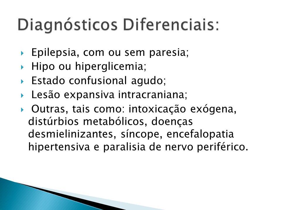 Epilepsia, com ou sem paresia; Hipo ou hiperglicemia; Estado confusional agudo; Lesão expansiva intracraniana; Outras, tais como: intoxicação exógena, distúrbios metabólicos, doenças desmielinizantes, síncope, encefalopatia hipertensiva e paralisia de nervo periférico.
